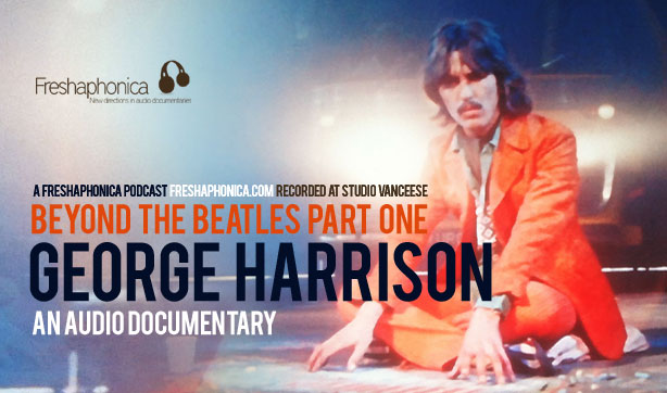 Freshaphonica Episode | Beyond The Beatles Pt1 - George Harrison